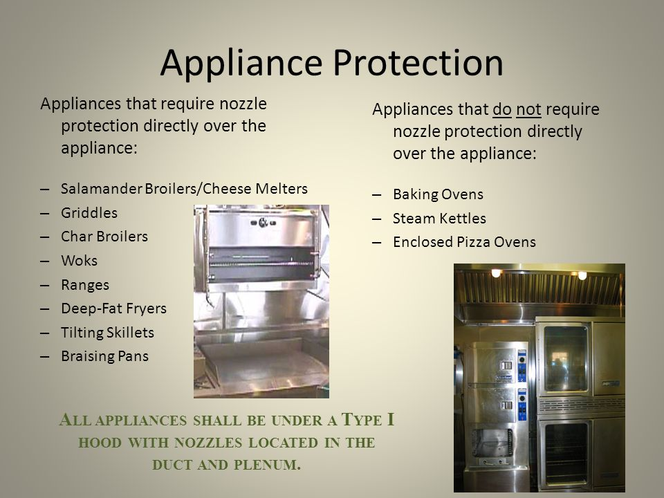 Appliance Protection Appliances that require nozzle protection directly over the appliance: – Salamander Broilers/Cheese Melters – Griddles – Char Bro