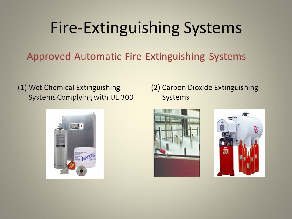 Fire-Extinguishing Systems Approved Automatic Fire-Extinguishing Systems (1) Wet Chemical Extinguishing Systems Complying with UL 300 (2) Carbon Dioxi