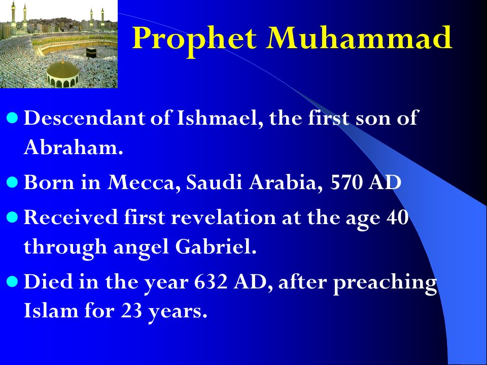 Prophet Muhammad Descendant of Ishmael, the first son of Abraham.