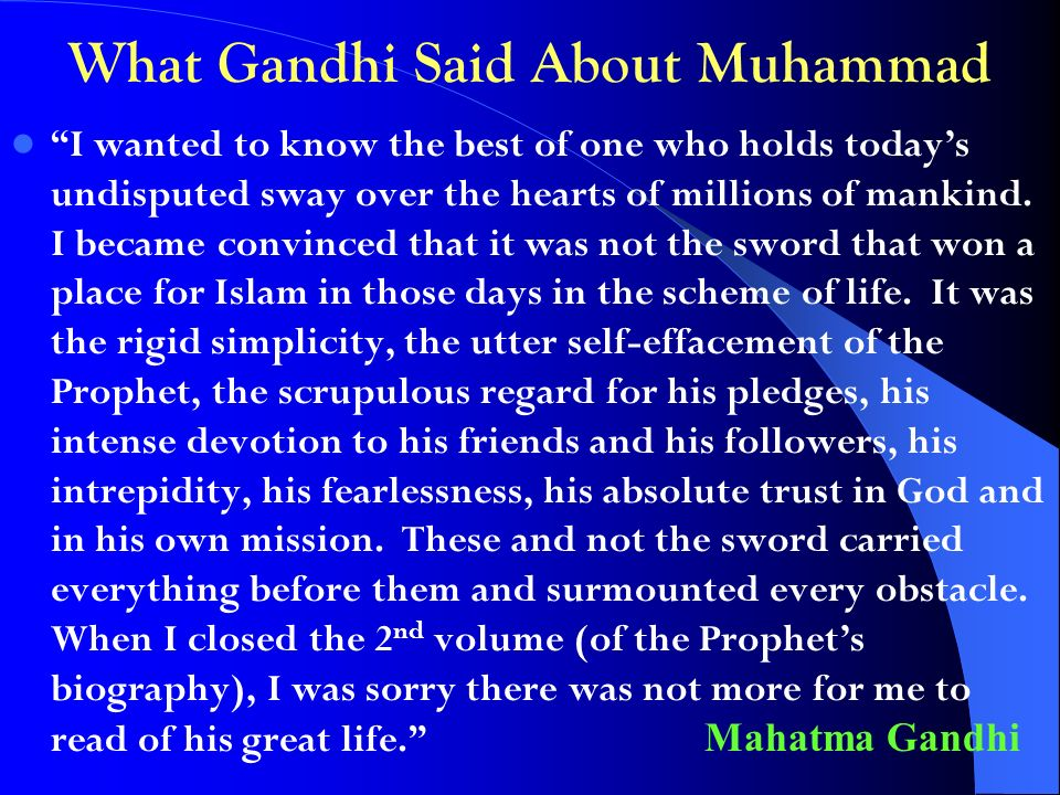 What Gandhi Said About Muhammad I wanted to know the best of one who holds todays undisputed sway over the hearts of millions of mankind.
