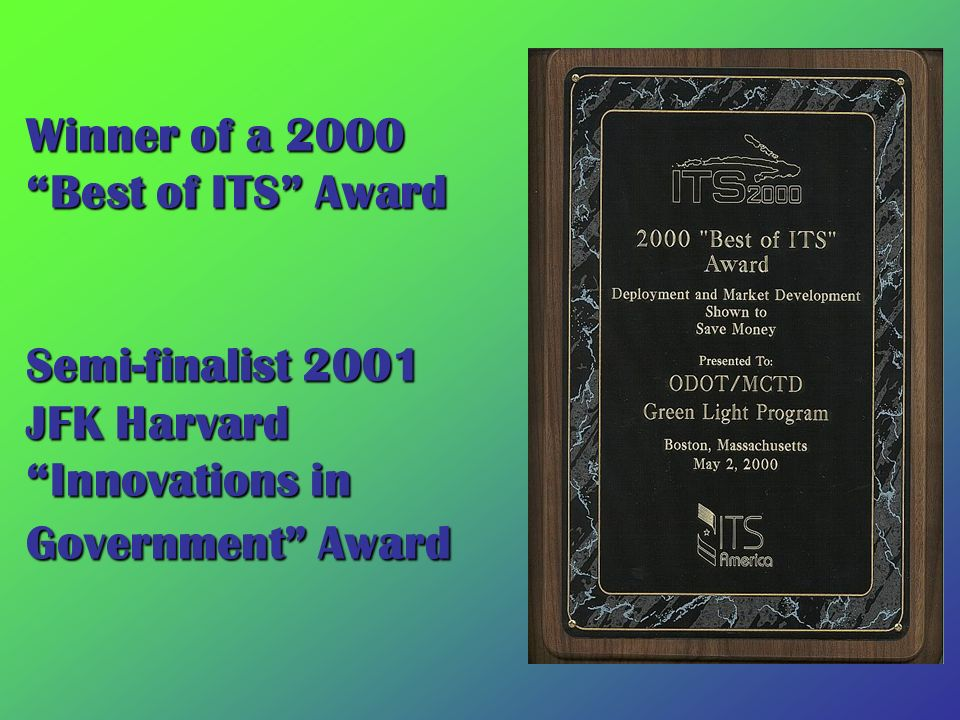 Winner of a 2000 Best of ITS Award Semi-finalist 2001 JFK Harvard Innovations in Government Award