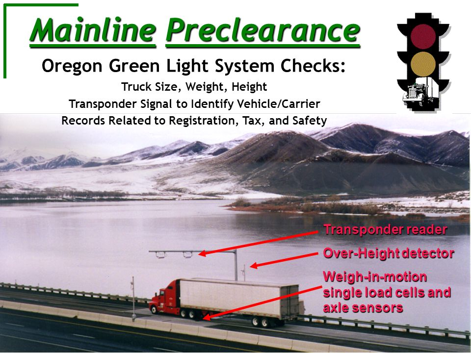 Transponder reader Over-Height detector Weigh-in-motion single load cells and axle sensors Mainline Preclearance Oregon Green Light System Checks: Tru