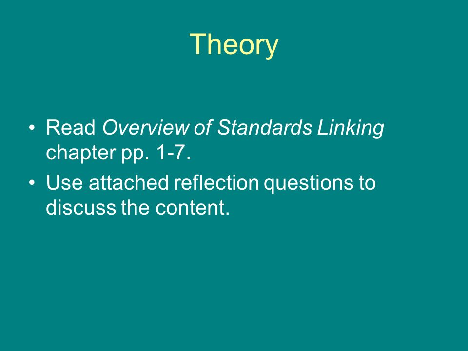 Theory Read Overview of Standards Linking chapter pp. 1-7. Use attached reflection questions to discuss the content.