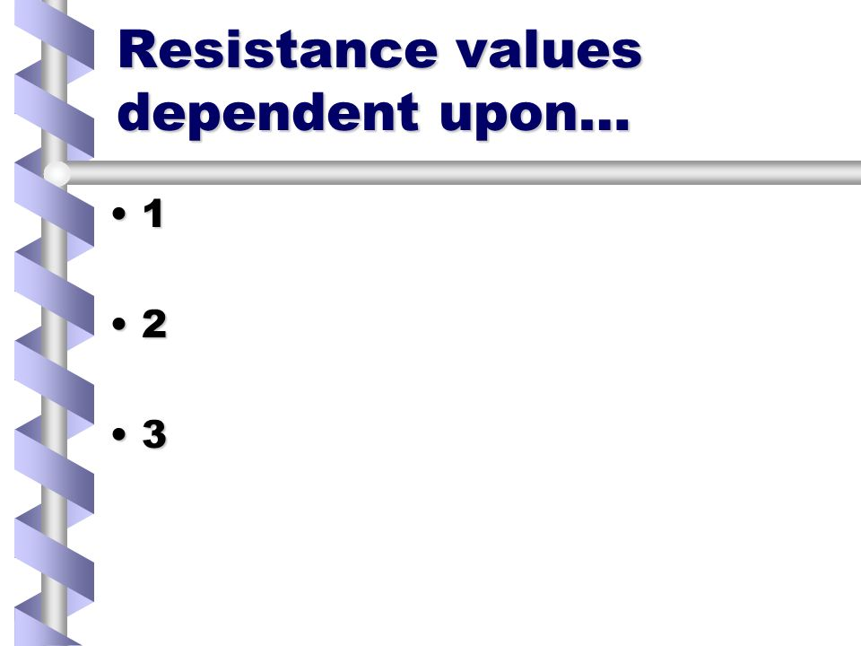 Resistance values dependent upon… 1 2 3
