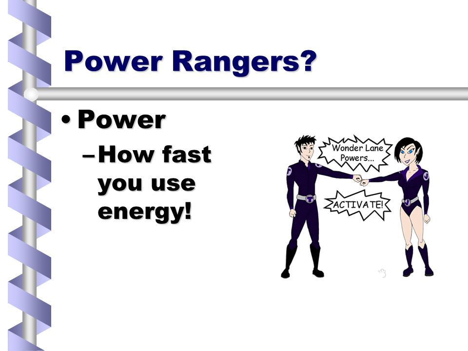 Power Rangers PowerPower –How fast you use energy!