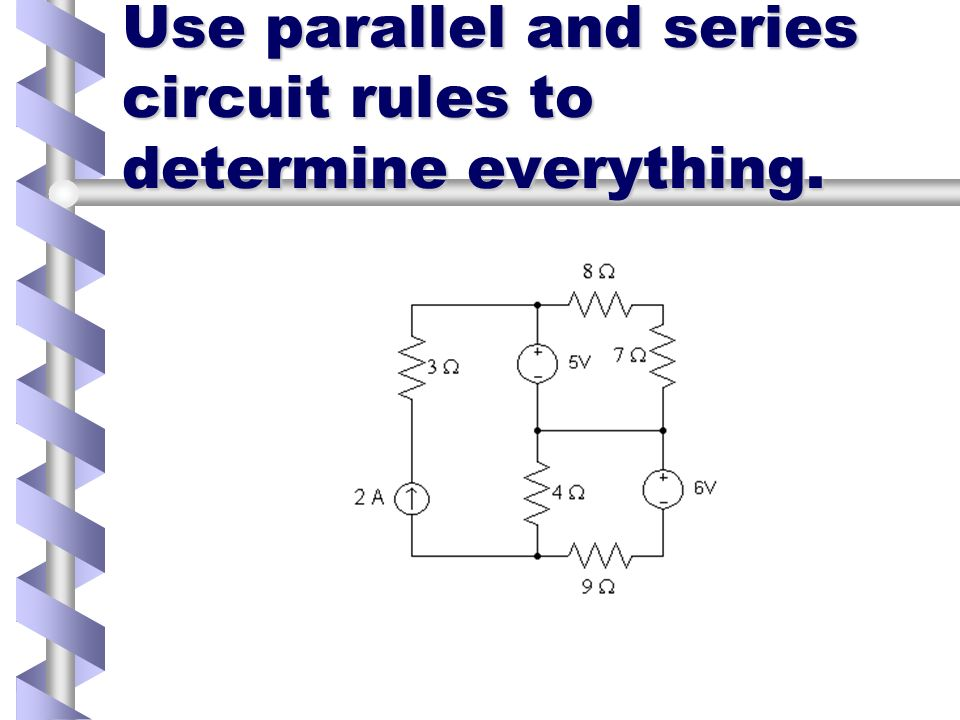 Use parallel and series circuit rules to determine everything.