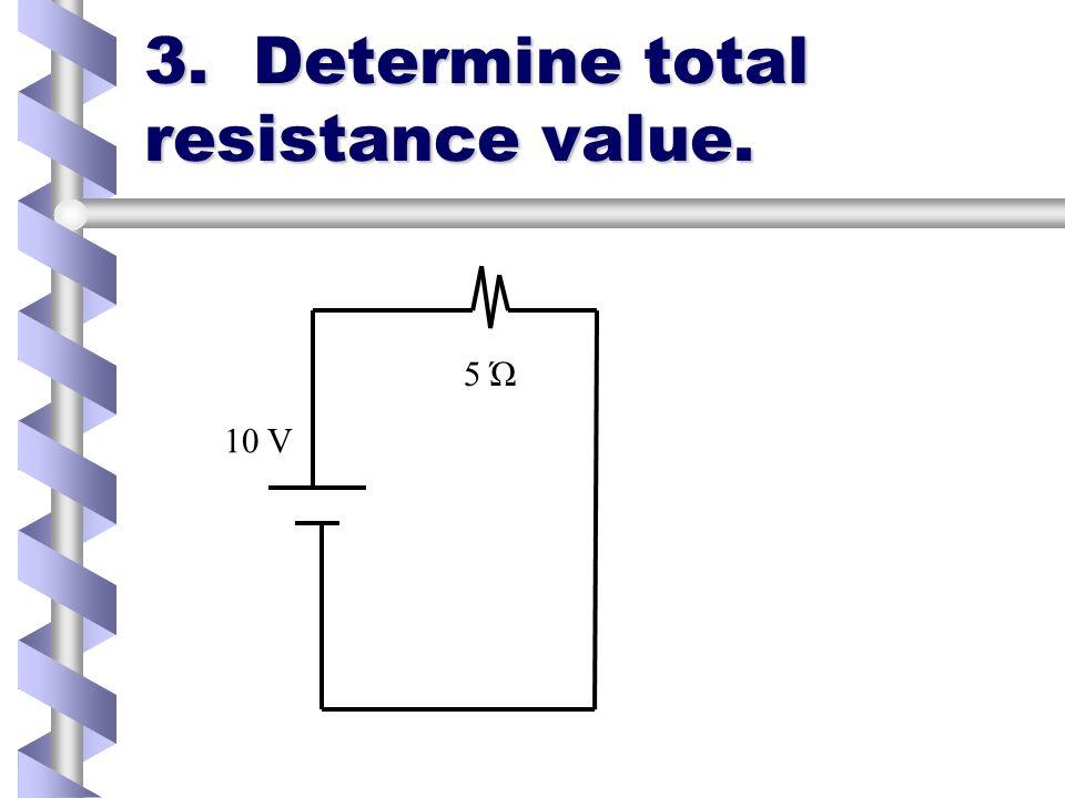 3. Determine total resistance value. 5 Ώ 10 V