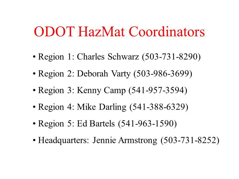 ODOT HazMat Coordinators Region 1: Charles Schwarz (503-731-8290) Region 2: Deborah Varty (503-986-3699) Region 3: Kenny Camp (541-957-3594) Region 4:
