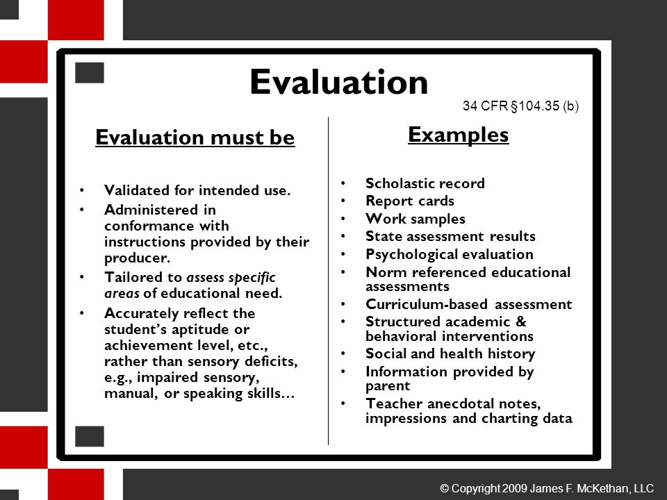Evaluation Evaluation must be Validated for intended use. Administered in conformance with instructions provided by their producer. Tailored to assess
