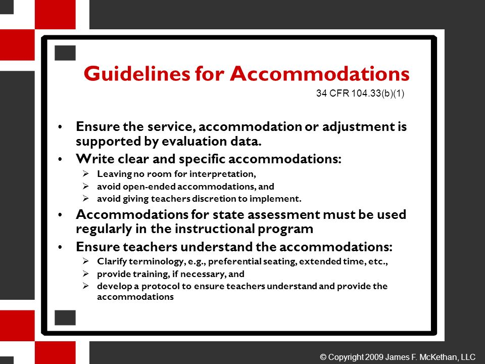 Guidelines for Accommodations Ensure the service, accommodation or adjustment is supported by evaluation data. Write clear and specific accommodations