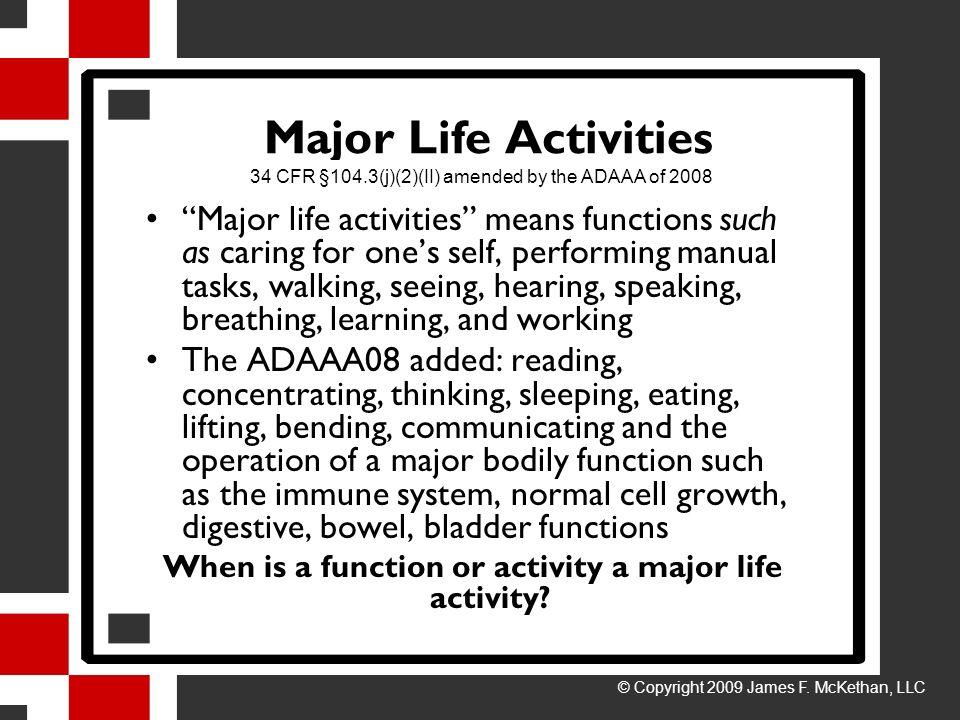 Major Life Activities Major life activities means functions such as caring for ones self, performing manual tasks, walking, seeing, hearing, speaking,