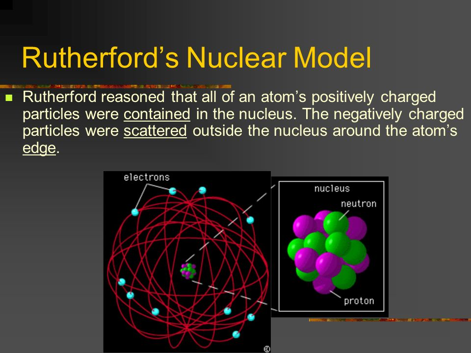Rutherfords Nuclear Model Rutherford reasoned that all of an atoms positively charged particles were contained in the nucleus. The negatively charged