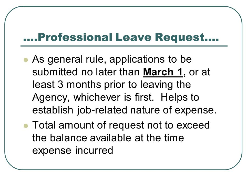….Professional Leave Request…. As general rule, applications to be submitted no later than March 1, or at least 3 months prior to leaving the Agency,