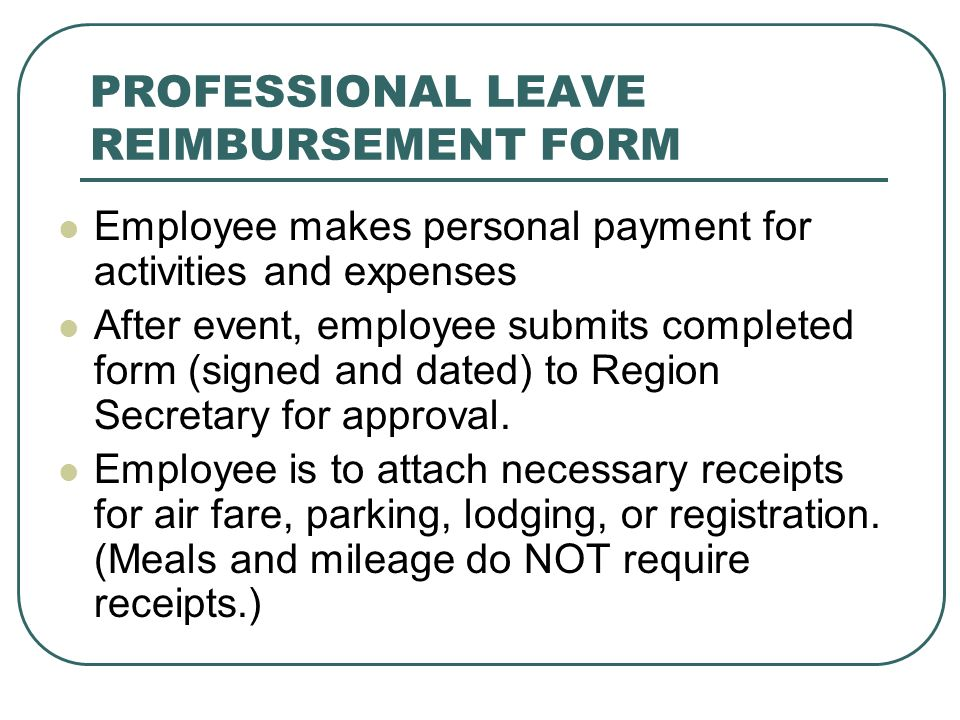 PROFESSIONAL LEAVE REIMBURSEMENT FORM Employee makes personal payment for activities and expenses After event, employee submits completed form (signed