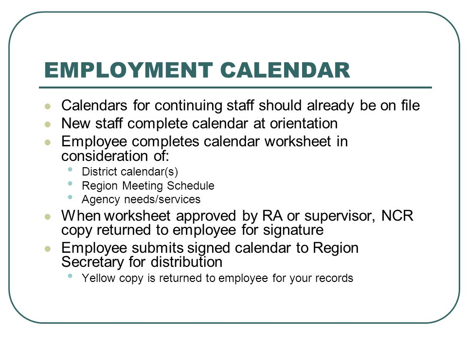 EMPLOYMENT CALENDAR Calendars for continuing staff should already be on file New staff complete calendar at orientation Employee completes calendar wo