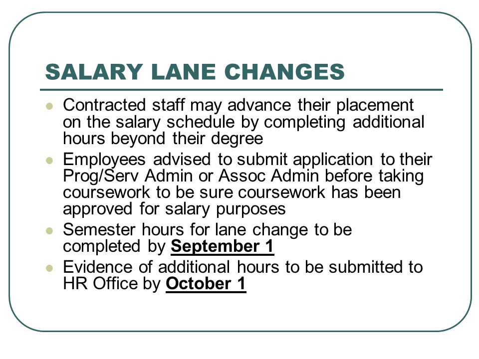 SALARY LANE CHANGES Contracted staff may advance their placement on the salary schedule by completing additional hours beyond their degree Employees a