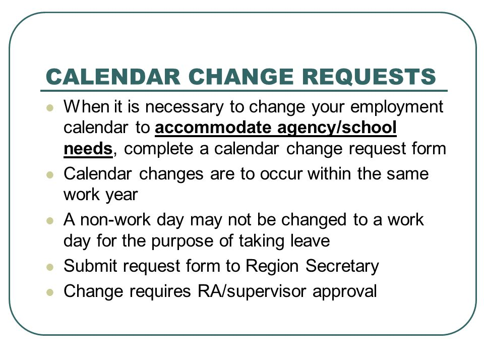 CALENDAR CHANGE REQUESTS When it is necessary to change your employment calendar to accommodate agency/school needs, complete a calendar change reques