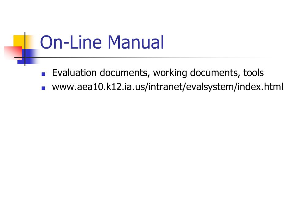 On-Line Manual Evaluation documents, working documents, tools www.aea10.k12.ia.us/intranet/evalsystem/index.html