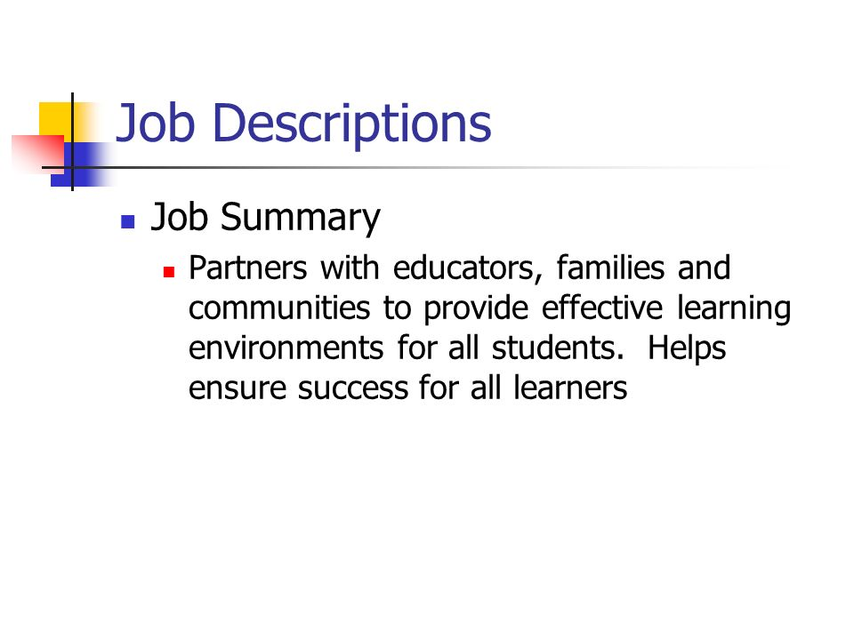 Job Descriptions Job Summary Partners with educators, families and communities to provide effective learning environments for all students.