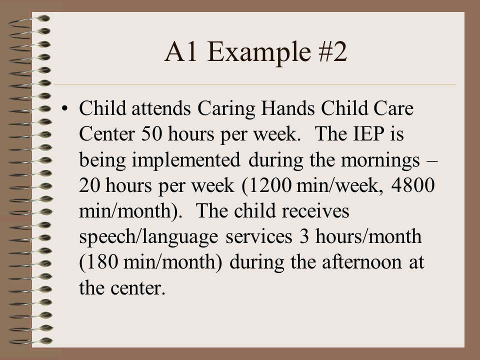 A1 Example #2 Child attends Caring Hands Child Care Center 50 hours per week.