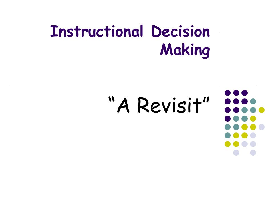 Instructional Decision Making A Revisit