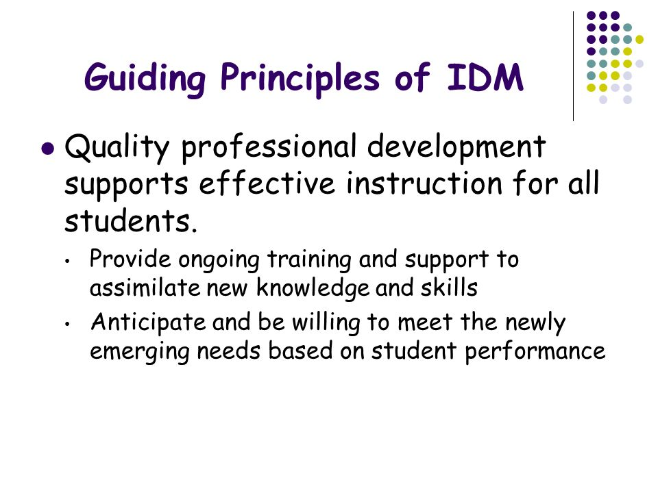 Guiding Principles of IDM Quality professional development supports effective instruction for all students. Provide ongoing training and support to as