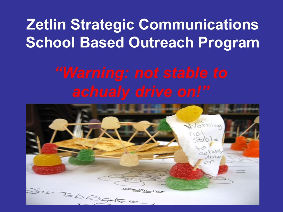 Zetlin Strategic Communications School Based Outreach Program Warning: not stable to achualy drive on!