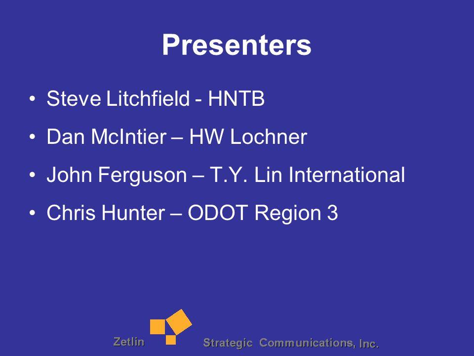 Presenters Steve Litchfield - HNTB Dan McIntier – HW Lochner John Ferguson – T.Y. Lin International Chris Hunter – ODOT Region 3