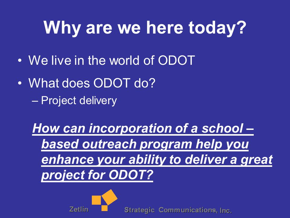 Why are we here today. We live in the world of ODOT What does ODOT do.