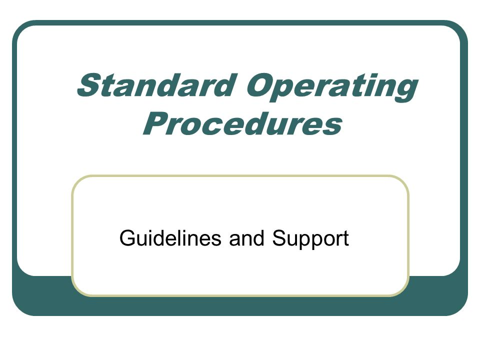 Standard Operating Procedures Guidelines and Support