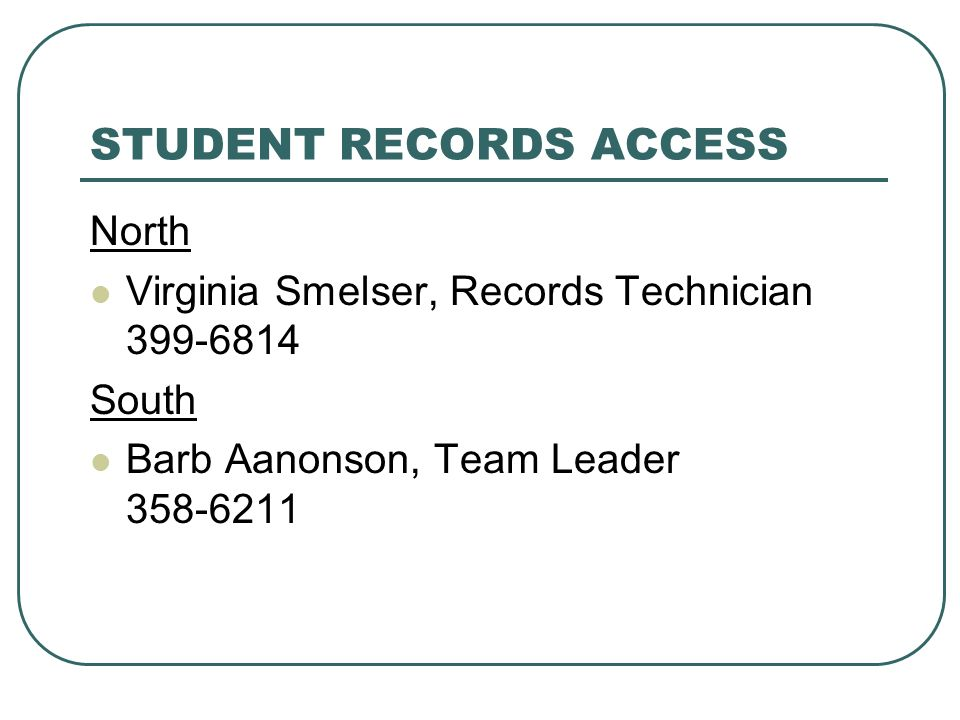 STUDENT RECORDS ACCESS North Virginia Smelser, Records Technician 399-6814 South Barb Aanonson, Team Leader 358-6211