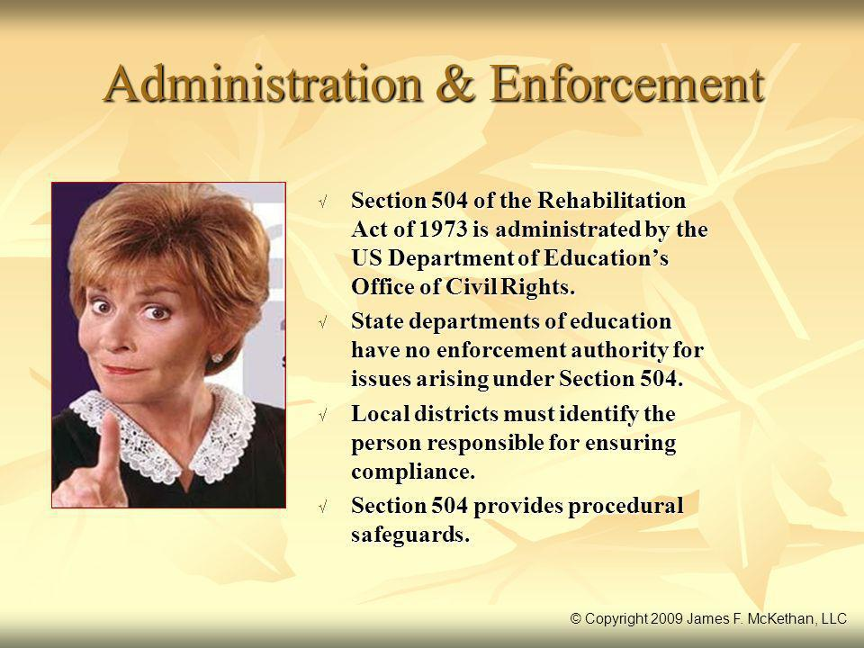 Administration & Enforcement Section 504 of the Rehabilitation Act of 1973 is administrated by the US Department of Educations Office of Civil Rights.
