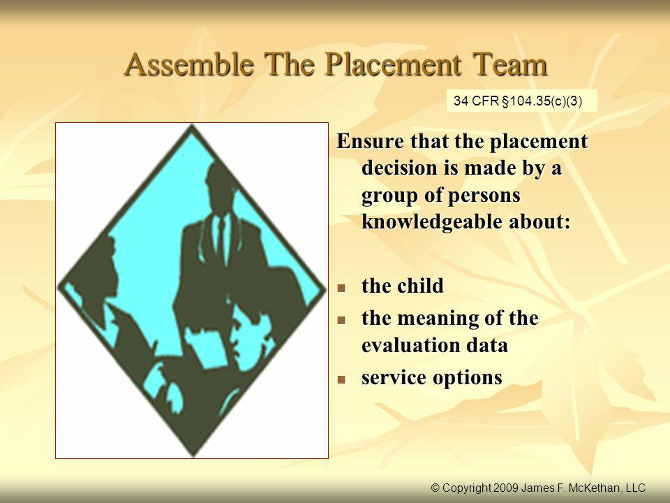 Assemble The Placement Team Ensure that the placement decision is made by a group of persons knowledgeable about: the child the child the meaning of t