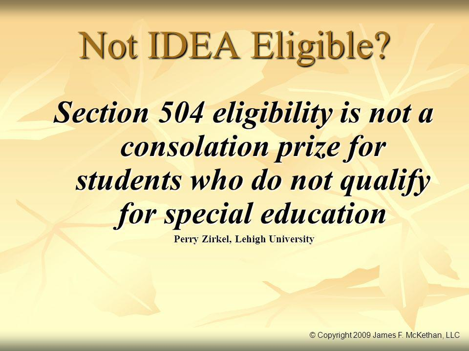 Not IDEA Eligible? Section 504 eligibility is not a consolation prize for students who do not qualify for special education Perry Zirkel, Lehigh Unive