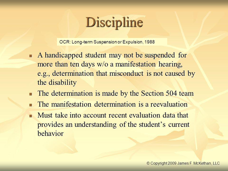 Discipline A handicapped student may not be suspended for more than ten days w/o a manifestation hearing, e.g., determination that misconduct is not c