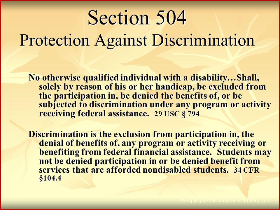 Section 504 Protection Against Discrimination No otherwise qualified individual with a disability…Shall, solely by reason of his or her handicap, be e