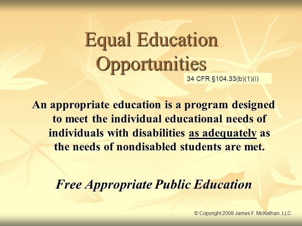 Equal Education Opportunities An appropriate education is a program designed to meet the individual educational needs of individuals with disabilities