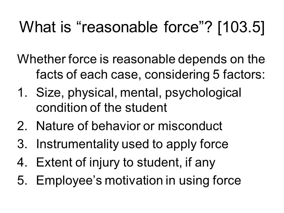 Exceptions & Privileges [103.4] No employee is forbidden from... 2.Using incidental, minor, or reasonable physical contact to maintain order and contr
