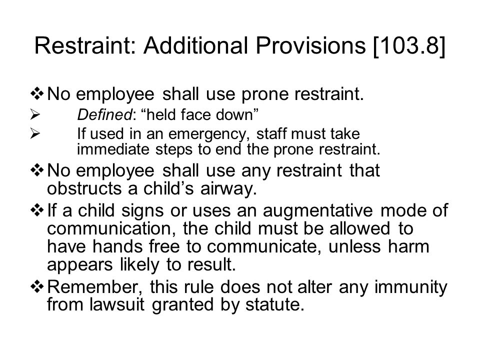 Use of Seclusion and Restraint Shall not be used as discipline for minor infractions May only be used if other disciplinary techniques have been attem