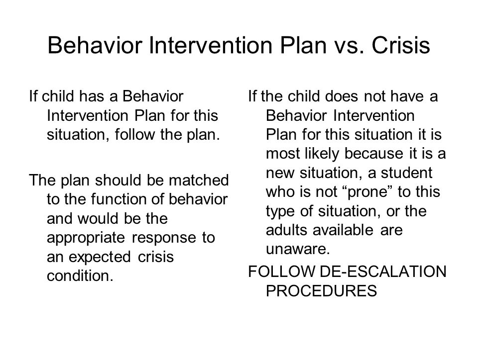 De-escalation techniques Examples include: Talking in a calm voice Adults moving in slow movements providing minimal startles to individual Offering c