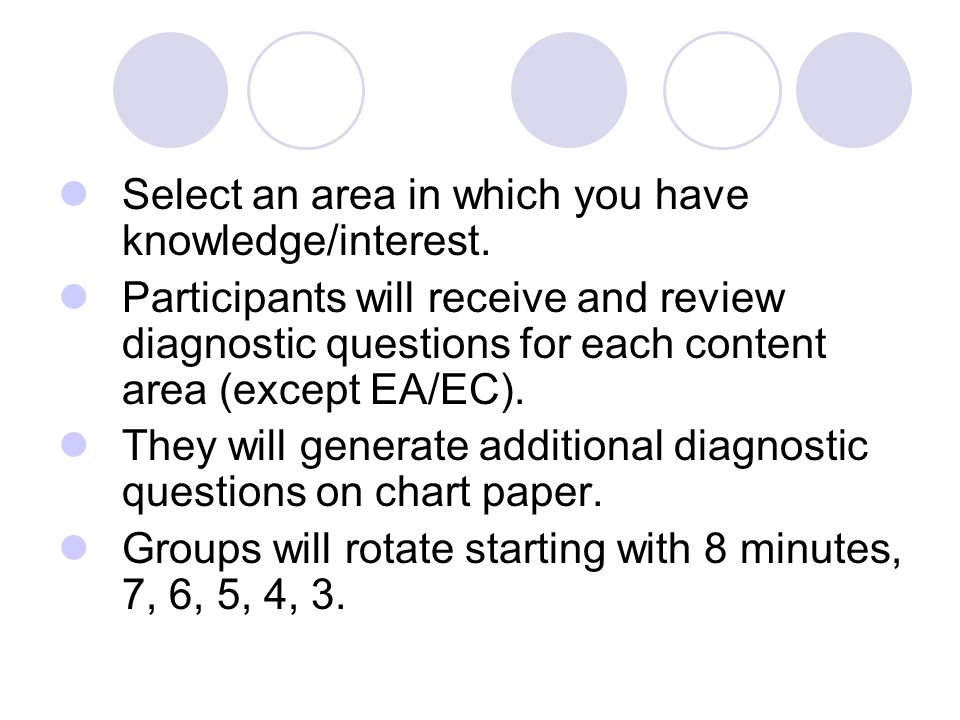 Select an area in which you have knowledge/interest. Participants will receive and review diagnostic questions for each content area (except EA/EC). T