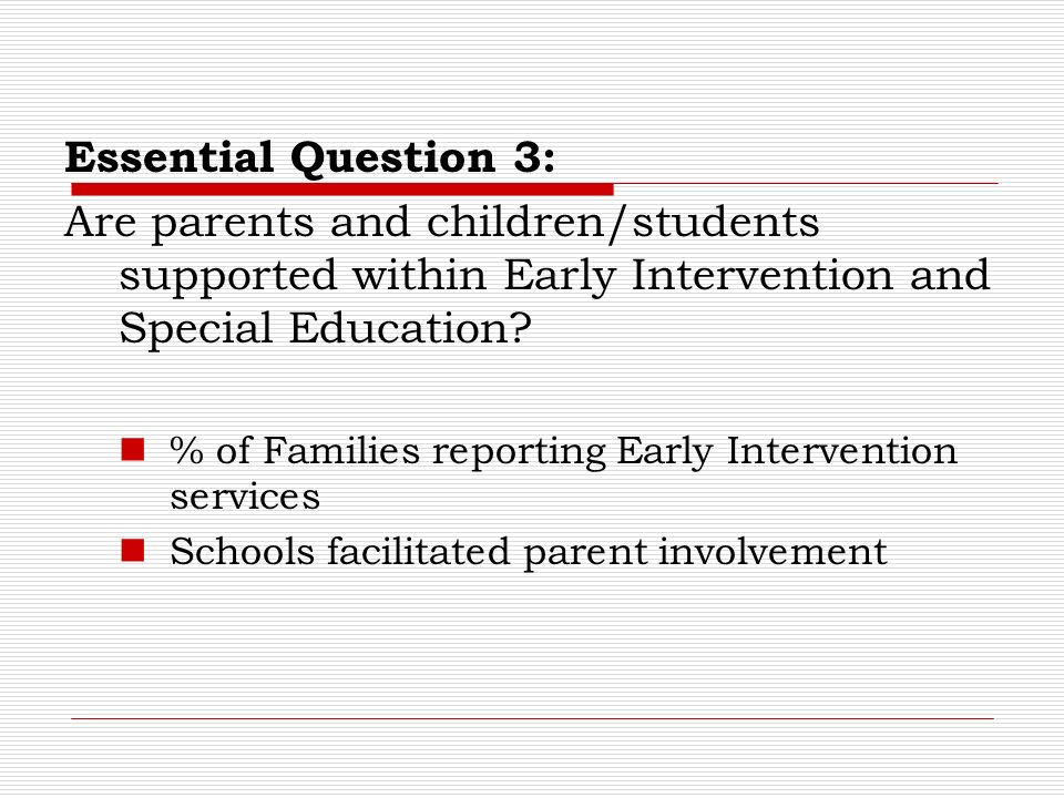 Essential Question 3: Are parents and children/students supported within Early Intervention and Special Education.