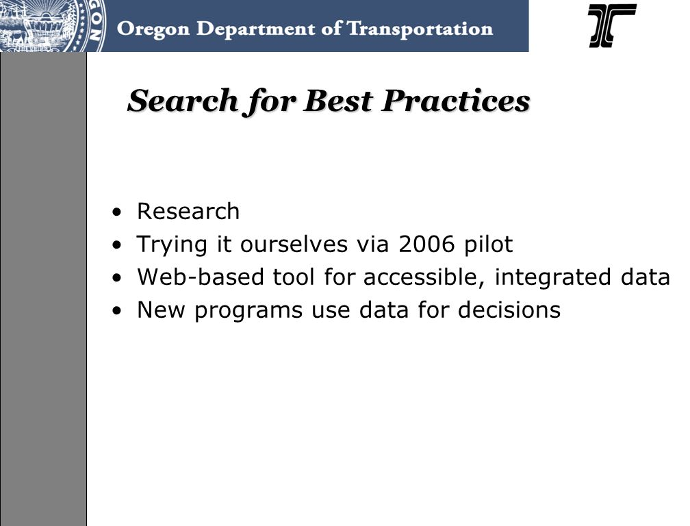 Search for Best Practices Research Trying it ourselves via 2006 pilot Web-based tool for accessible, integrated data New programs use data for decisions