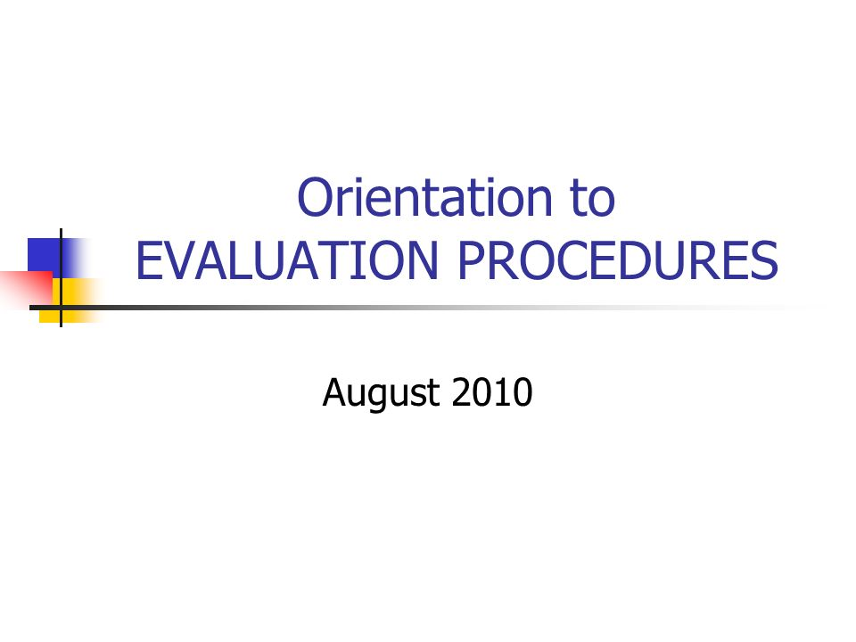 Orientation to EVALUATION PROCEDURES August 2010
