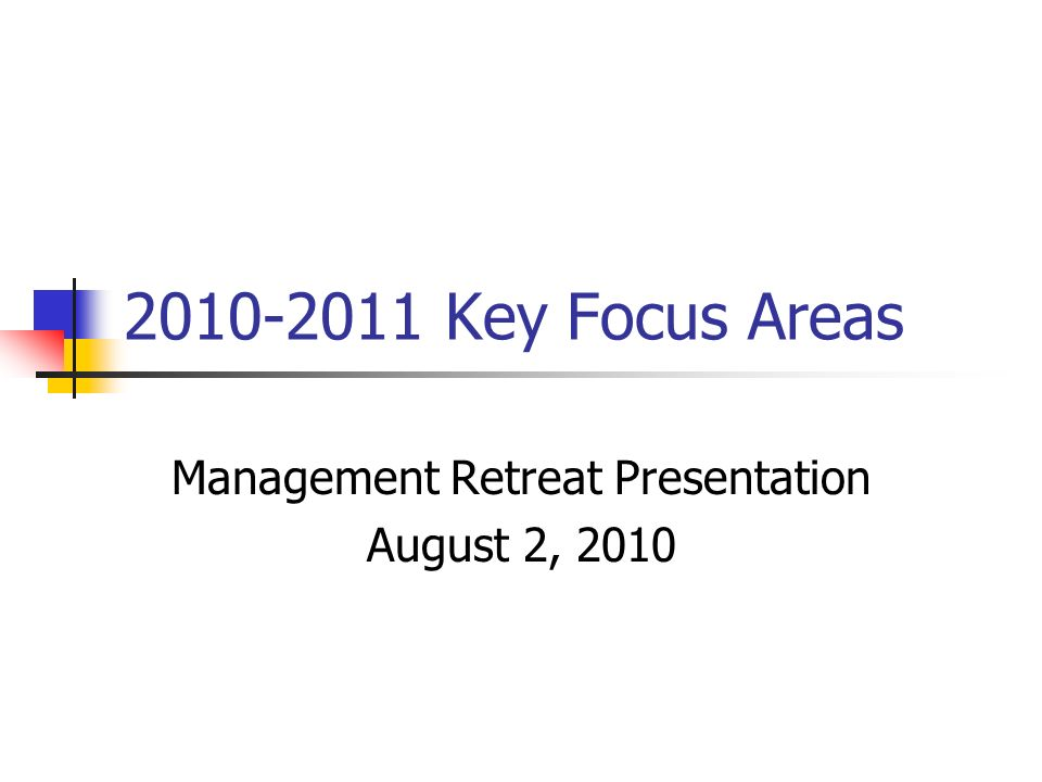 Key Focus Areas Management Retreat Presentation August 2, 2010