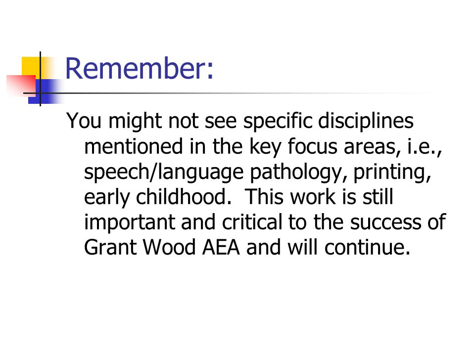Remember: You might not see specific disciplines mentioned in the key focus areas, i.e., speech/language pathology, printing, early childhood.