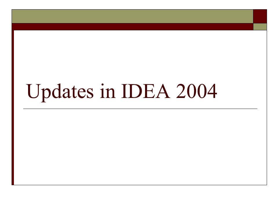 Updates in IDEA 2004