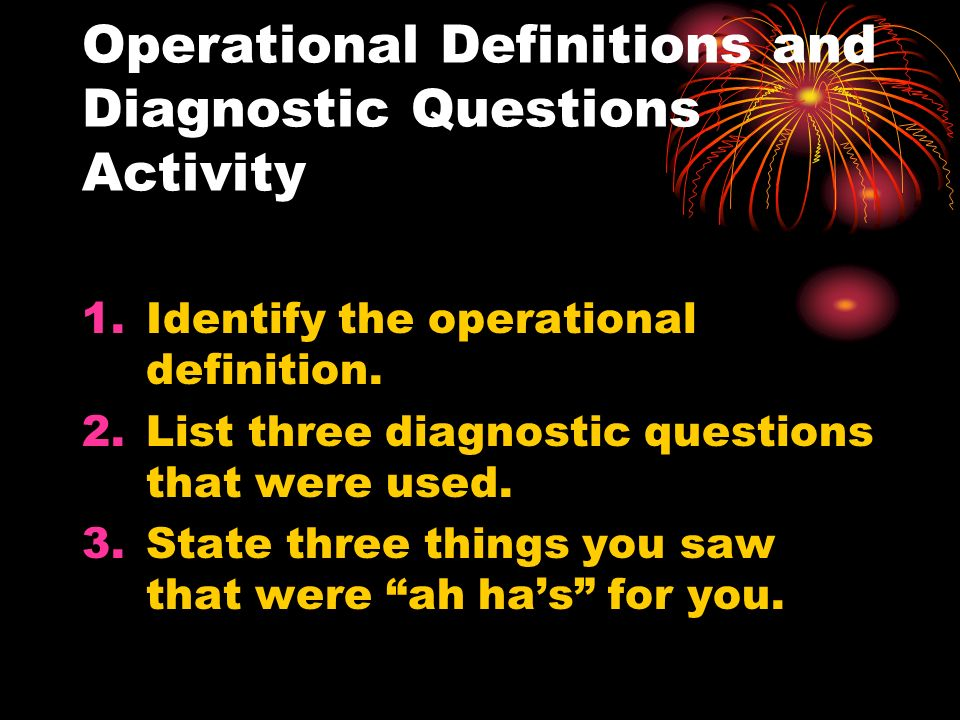 Operational Definitions and Diagnostic Questions Activity 1.Identify the operational definition.