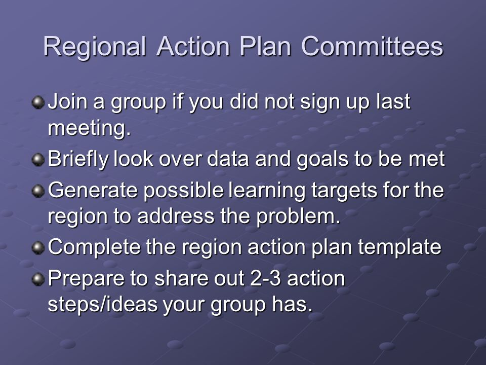 Regional Action Plan Committees Join a group if you did not sign up last meeting.