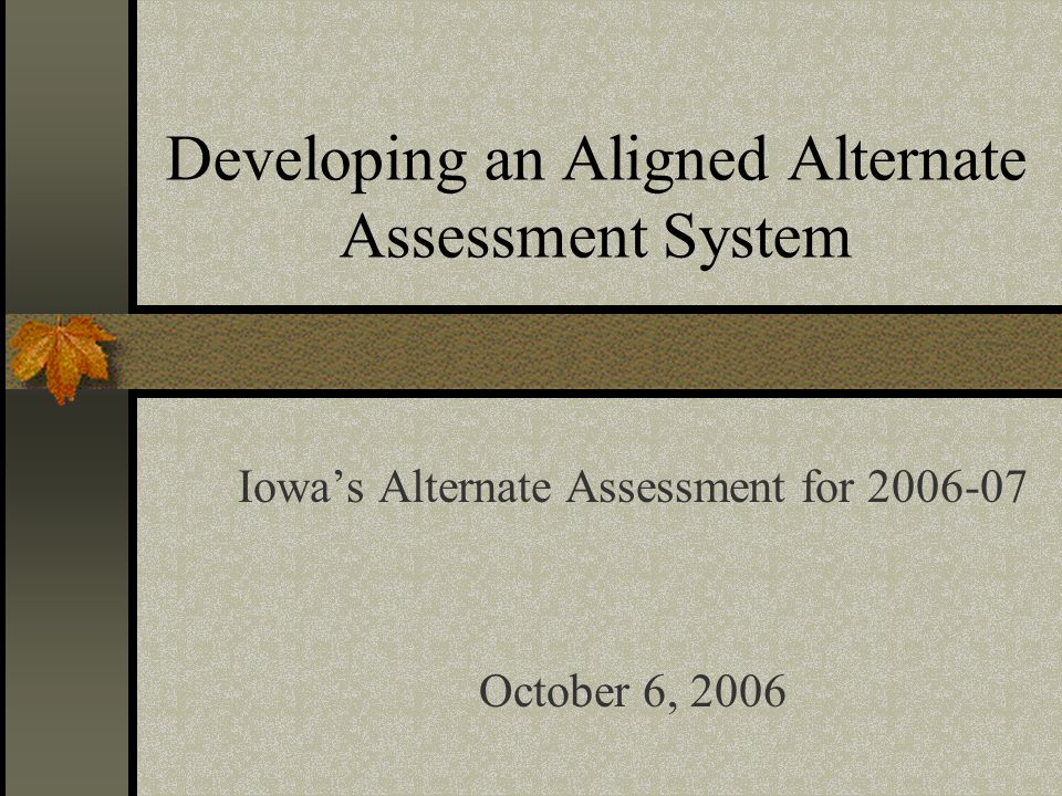 Developing an Aligned Alternate Assessment System Steve Maurer Martin Ikeda, Ph.